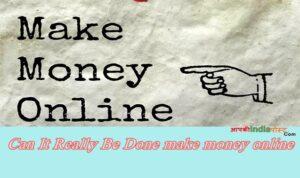 Can It Really Be Done   make money online   मेक मनी ऑनलाइन