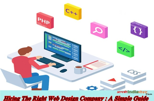 Hiring The Right Web Design Company : A Simple Guide | Apki India Post